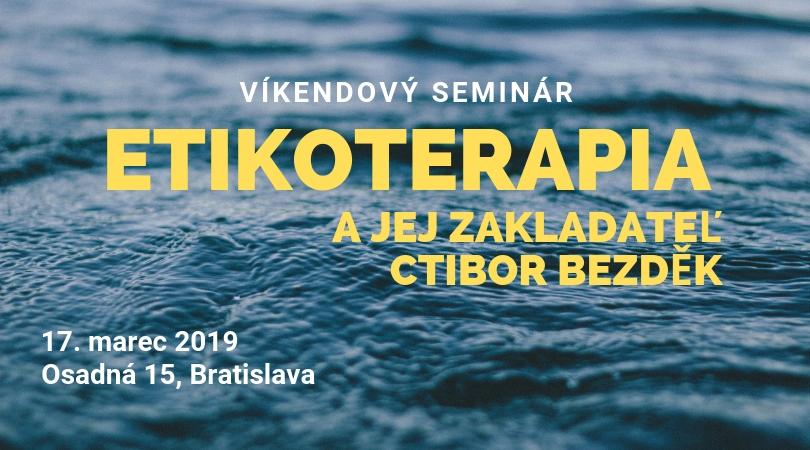 Víkendový seminár ETIKOTERAPIA A JEJ ZAKLADATEĽ CTIBOR BEZDĚK – 17/03/2019